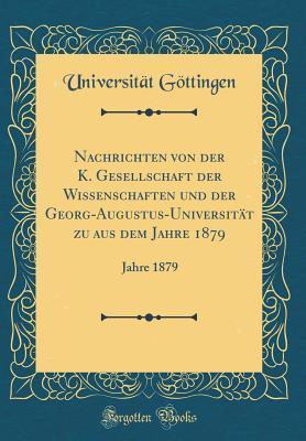 Nachrichten von der K. Gesellschaft der Wissenschaften und der Georg-Augustus-Universität zu aus dem Jahre 1879