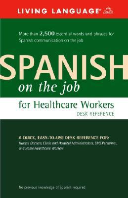 Spanish on the Job for Healthcare Workers Desk Reference