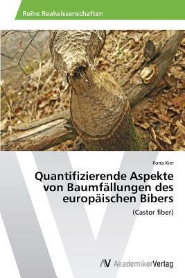 Quantifizierende Aspekte von Baumfällungen des europäischen Bibers