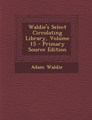Waldie's Select Circulating Library, Volume 15