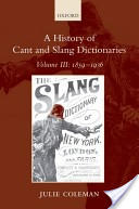 A History of Cant and Slang Dictionaries: 1859-1936 v. III