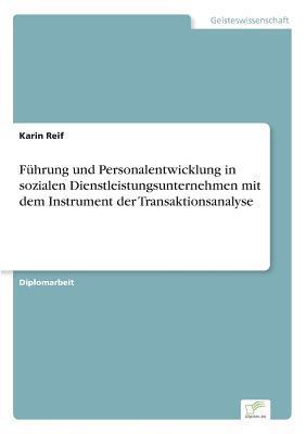 Führung und Personalentwicklung in sozialen Dienstleistungsunternehmen mit dem Instrument der Transaktionsanalyse