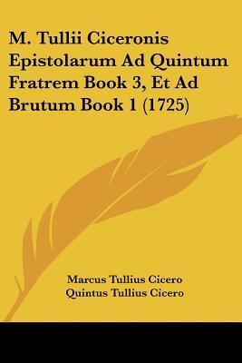 M. Tullii Ciceronis Epistolarum Ad Quintum Fratrem Book 3, Et Ad Brutum Book 1 (1725)