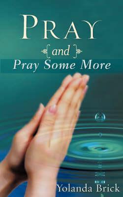 Pray and Pray Some More