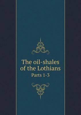 The Oil-Shales of the Lothians Parts 1-3