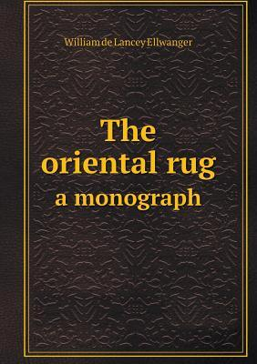 The Oriental Rug a Monograph