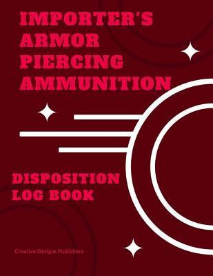 Importer's Armor Piercing Ammunition Disposition Record Book