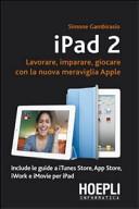 IPad 2. Lavorare, imparare, giocare con la nuova meraviglia di Apple