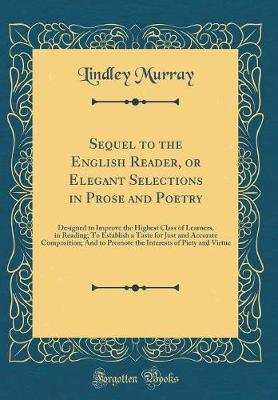 Sequel to the English Reader, or Elegant Selections in Prose and Poetry
