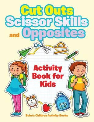 Cut Outs, Scissor Skills and Opposites Activity Book for Kids