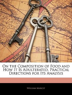On the Composition of Food and How It Is Adulterated, Practical Directions for Its Analysis