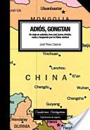 Adiós, Gongtan. Un viaje en autobús, tren, taxi, barca, triciclo, moto y furgoneta por la China central