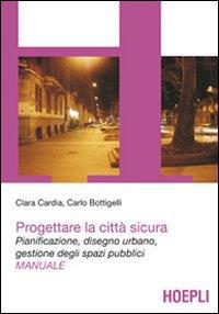Progettare la città sicura. Pianificazione, disegno urbano, gestione degli spazi pubblici