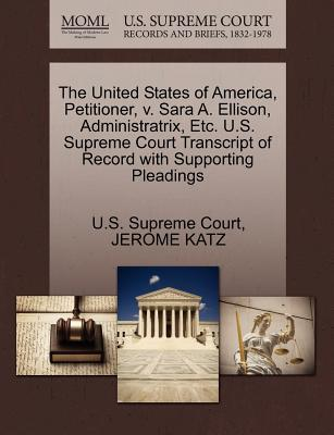 The United States of America, Petitioner, V. Sara A. Ellison, Administratrix, Etc. U.S. Supreme Court Transcript of Record with Supporting Pleadings