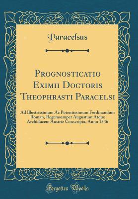 Prognosticatio Eximii Doctoris Theophrasti Paracelsi