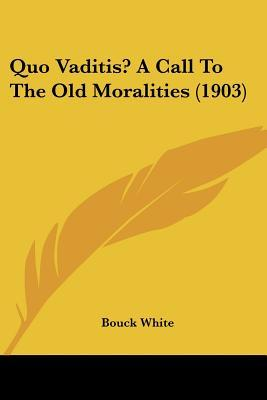 Quo Vaditis? a Call to the Old Moralities