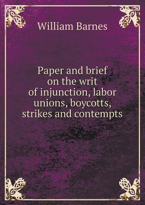 Paper and Brief on the Writ of Injunction, Labor Unions, Boycotts, Strikes and Contempts