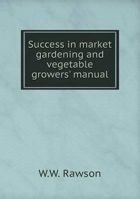 Success in Market Gardening and Vegetable Growers' Manual