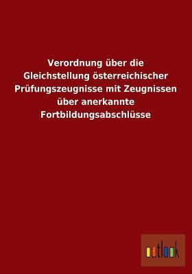 Verordnung über die Gleichstellung österreichischer Prüfungszeugnisse mit Zeugnissen über anerkannte Fortbildungsabschlüsse