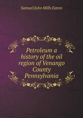 Petroleum a History of the Oil Region of Venango County Pennsylvania