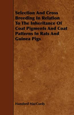 Selection and Cross Breeding in Relation to the Inheritance of Coat Pigments and Coat Patterns in Rats and Guinea Pigs