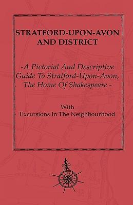 A   Pictorial and Descriptive Guide to Stratford-Upon-Avon - The Home of Shakespeare with Excursions in the Neighbourhood - Map of District, Plans of