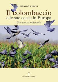 Il colombaccio e le sue cacce in Europa. Una storia millenaria
