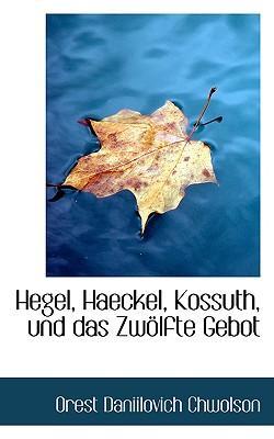 Hegel, Haeckel, Kossuth, Und Das Zwolfte Gebot