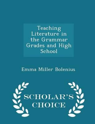 Teaching Literature in the Grammar Grades and High School - Scholar's Choice Edition