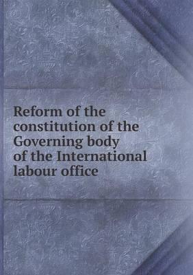 Reform of the Constitution of the Governing Body of the International Labour Office