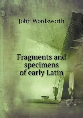 Fragments and Specimens of Early Latin