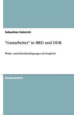 """""""Gastarbeiter"""" in BRD und DDR"""