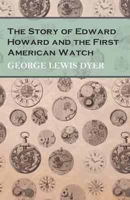 The Story of Edward Howard and the First American Watch