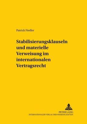 Stabilisierungsklauseln und materielle Verweisung im internationalen Vertragsrecht