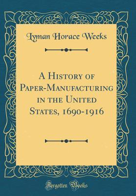 A History of Paper-Manufacturing in the United States, 1690-1916 (Classic Reprint)