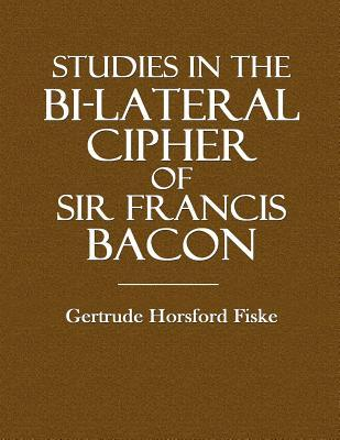 Studies in the Bi-lateral Cipher of Sir Francis Bacon
