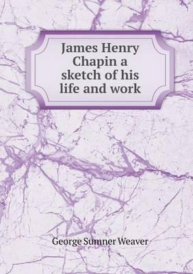 James Henry Chapin a Sketch of His Life and Work