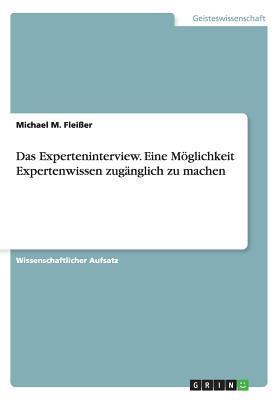 Das Experteninterview. Eine Möglichkeit Expertenwissen zugänglich zu machen