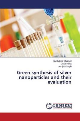 Green synthesis of silver nanoparticles and their evaluation