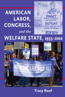 American Labor, Congress, and the Welfare State, 1935--2010