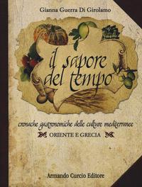 Il sapore del tempo. Cronache gastronomiche delle culture mediterranee. Oriente e Grecia