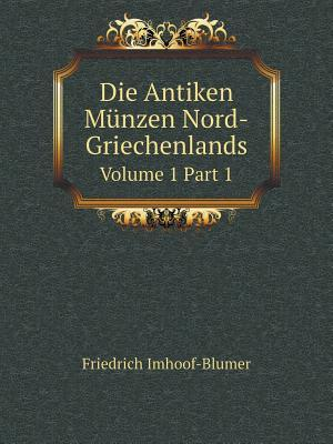 Die Antiken Munzen Nord-Griechenlands Volume 1part 1