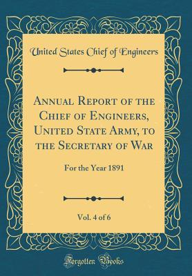 Annual Report of the Chief of Engineers, United State Army, to the Secretary of War, Vol. 4 of 6