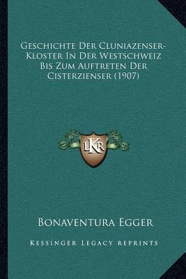 Geschichte Der Cluniazenser-Kloster in Der Westschweiz Bis Zum Auftreten Der Cisterzienser (1907)