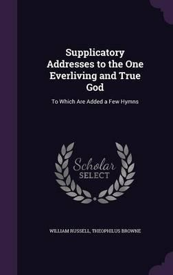 Supplicatory Addresses to the One Everliving and True God