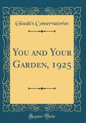 You and Your Garden, 1925 (Classic Reprint)
