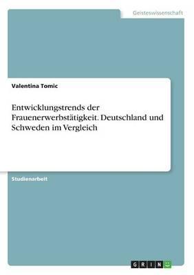Entwicklungstrends der Frauenerwerbstätigkeit. Deutschland und Schweden im Vergleich