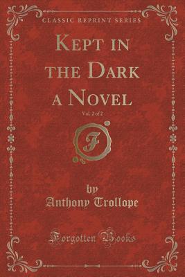 Kept in the Dark a Novel, Vol. 2 of 2