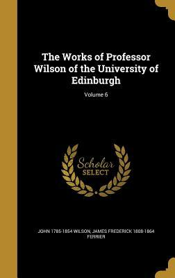 WORKS OF PROFESSOR WILSON OF T