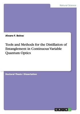 Tools and Methods for the Distillation of Entanglement in Continuous Variable Quantum Optics